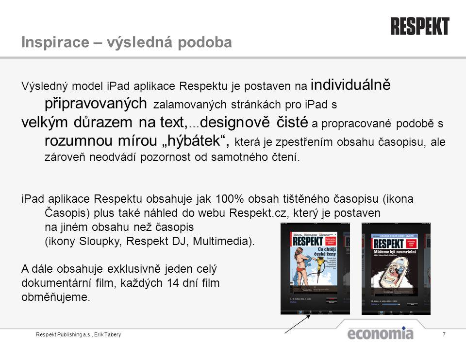 """Respekt Publishing a.s., Erik Tabery7 Inspirace – výsledná podoba Výsledný model iPad aplikace Respektu je postaven na individuálně připravovaných zalamovaných stránkách pro iPad s velkým důrazem na text, … designově čisté a propracované podobě s rozumnou mírou """"hýbátek , která je zpestřením obsahu časopisu, ale zároveň neodvádí pozornost od samotného čtení."""