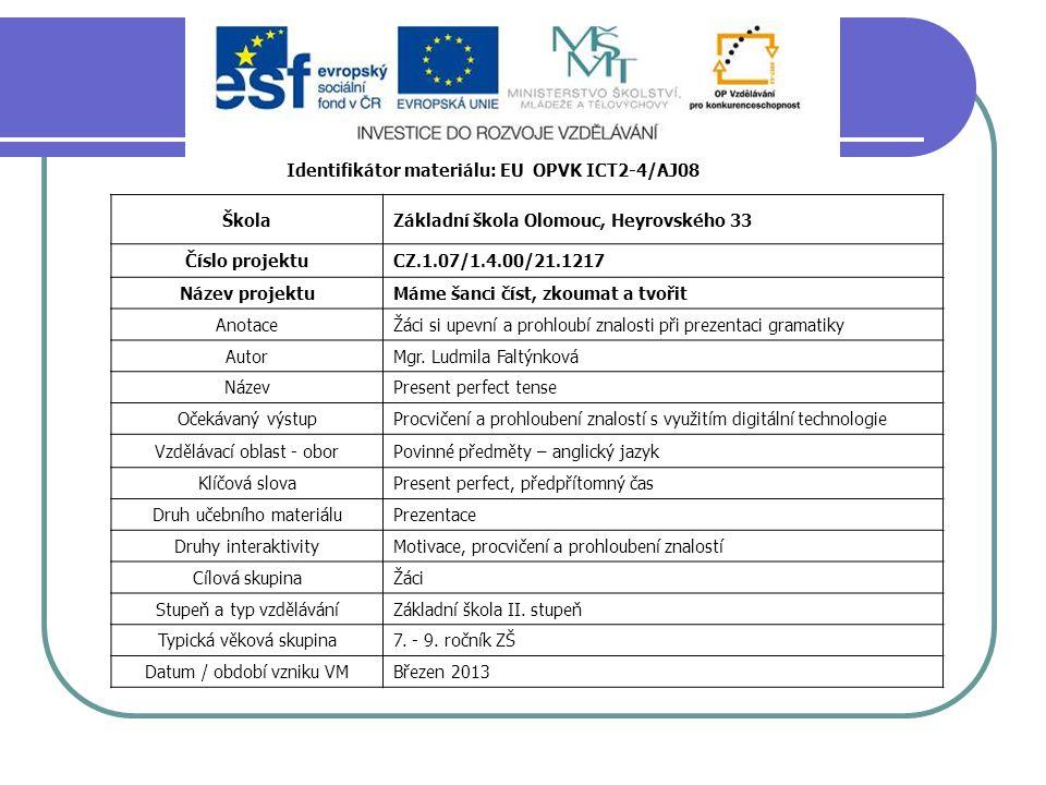 Identifikátor materiálu: EU OPVK ICT2-4/AJ08 ŠkolaZákladní škola Olomouc, Heyrovského 33 Číslo projektuCZ.1.07/1.4.00/21.1217 Název projektuMáme šanci číst, zkoumat a tvořit AnotaceŽáci si upevní a prohloubí znalosti při prezentaci gramatiky AutorMgr.