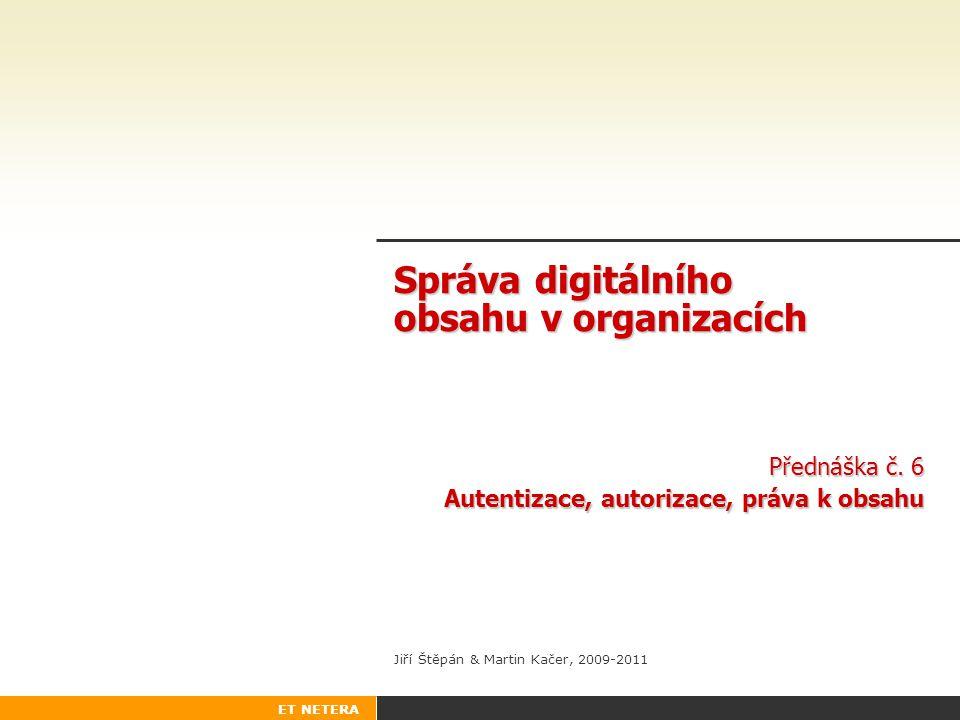 """Y39SDO Správa digitálního obsahu v organizacích 2 Základní pojmy •Autentizace x Autorizace •Autentizace – rozpoznání uživatele (""""kdo je to? ) –Autentický = pravý; ten, za koho se vydává •Autorizace – přidělení práv (""""co smí? ) –Autorizace = autorův souhlas/oprávnění •Identity management – systematické řízení autentizace a autorizace"""