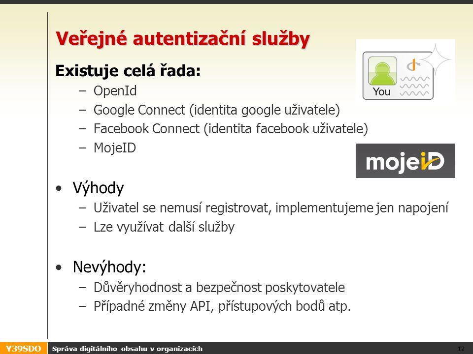 Y39SDO Veřejné autentizační služby Existuje celá řada: –OpenId –Google Connect (identita google uživatele) –Facebook Connect (identita facebook uživat