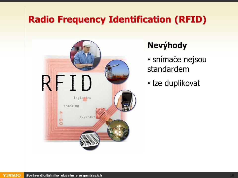 Y39SDO Správa digitálního obsahu v organizacích 18 Radio Frequency Identification (RFID) Nevýhody • snímače nejsou standardem • lze duplikovat