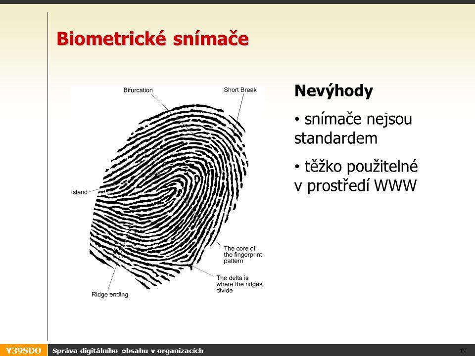 Y39SDO Správa digitálního obsahu v organizacích 19 Biometrické snímače Nevýhody • snímače nejsou standardem • těžko použitelné v prostředí WWW