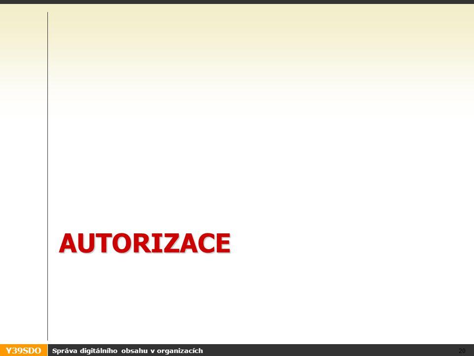 Y39SDO AUTORIZACE Správa digitálního obsahu v organizacích 20