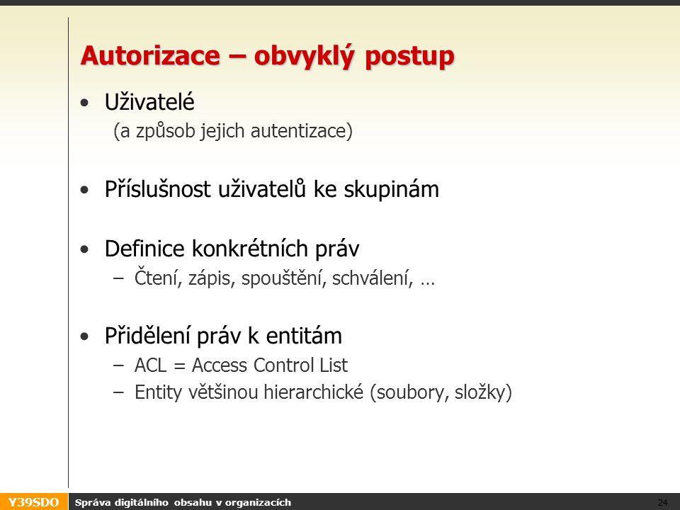 Y39SDO Autorizace – obvyklý postup •Uživatelé (a způsob jejich autentizace) •Příslušnost uživatelů ke skupinám •Definice konkrétních práv –Čtení, zápi