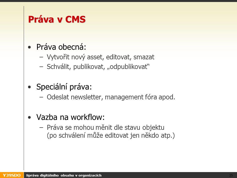 """Y39SDO Práva v CMS •Práva obecná: –Vytvořit nový asset, editovat, smazat –Schválit, publikovat, """"odpublikovat"""" •Speciální práva: –Odeslat newsletter,"""