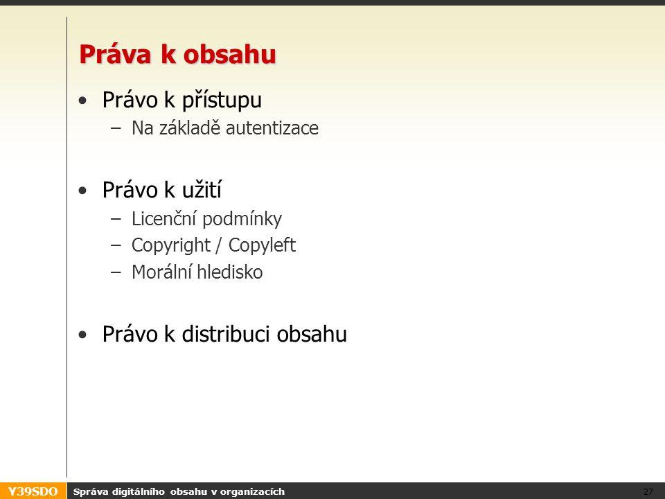 Y39SDO Práva k obsahu •Právo k přístupu –Na základě autentizace •Právo k užití –Licenční podmínky –Copyright / Copyleft –Morální hledisko •Právo k dis