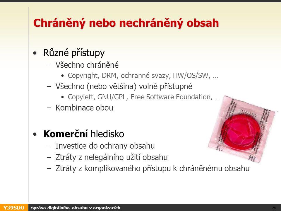 Y39SDO Chráněný nebo nechráněný obsah •Různé přístupy –Všechno chráněné •Copyright, DRM, ochranné svazy, HW/OS/SW, … –Všechno (nebo většina) volně pří