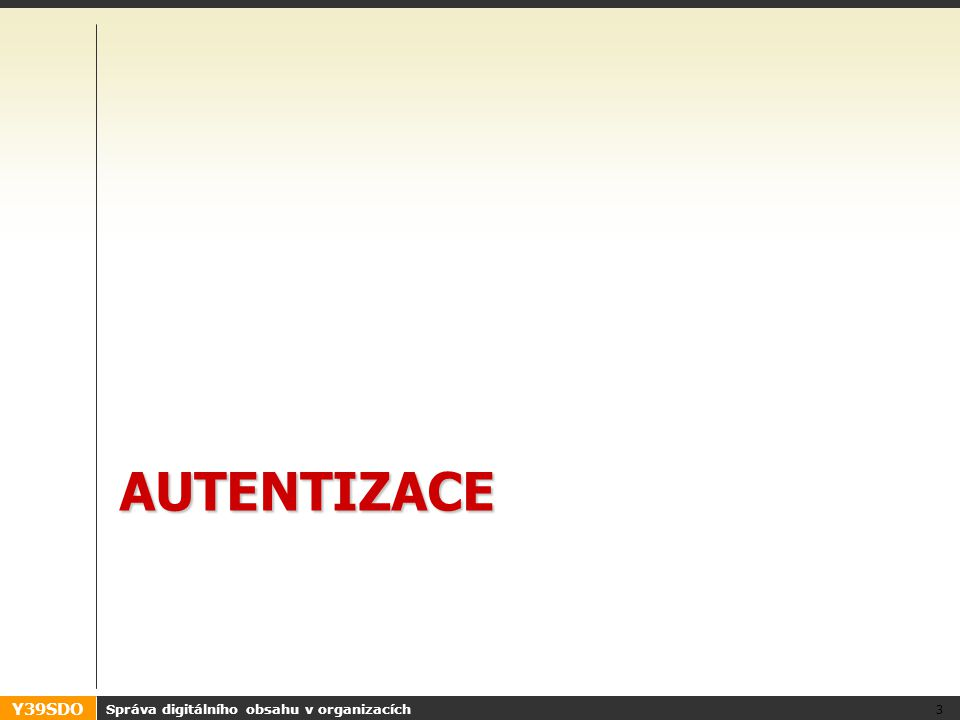 Y39SDO Autorizace – obvyklý postup •Uživatelé (a způsob jejich autentizace) •Příslušnost uživatelů ke skupinám •Definice konkrétních práv –Čtení, zápis, spouštění, schválení, … •Přidělení práv k entitám –ACL = Access Control List –Entity většinou hierarchické (soubory, složky) Správa digitálního obsahu v organizacích 24