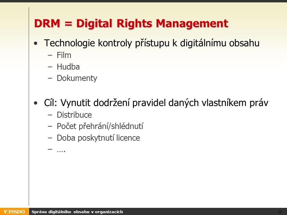 Y39SDO DRM = Digital Rights Management •Technologie kontroly přístupu k digitálnímu obsahu –Film –Hudba –Dokumenty •Cíl: Vynutit dodržení pravidel daných vlastníkem práv –Distribuce –Počet přehrání/shlédnutí –Doba poskytnutí licence –….