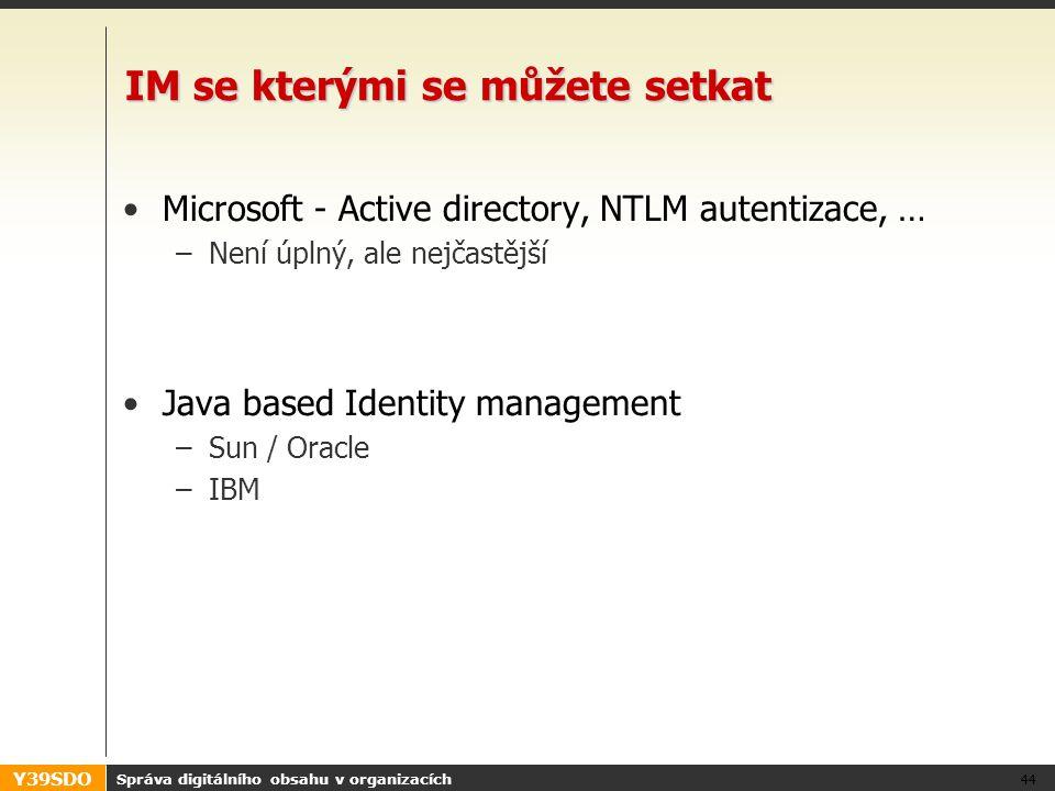 Y39SDO IM se kterými se můžete setkat •Microsoft - Active directory, NTLM autentizace, … –Není úplný, ale nejčastější •Java based Identity management