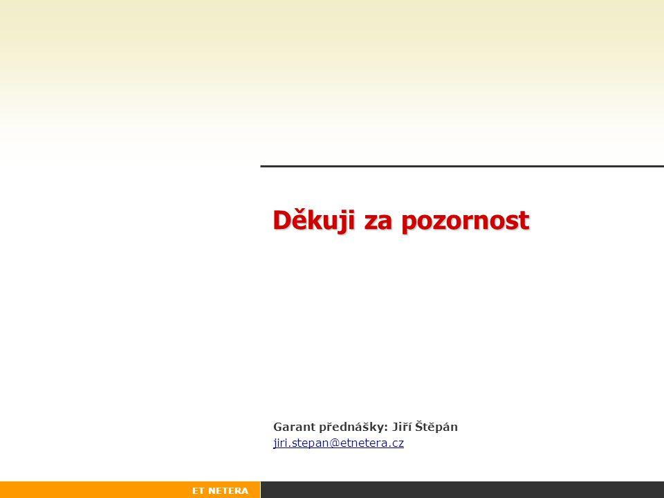 ET NETERA Děkuji za pozornost Garant přednášky: Jiří Štěpán jiri.stepan@etnetera.cz