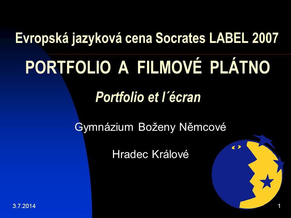 Evropská jazyková cena Socrates LABEL 2007 PORTFOLIO A FILMOVÉ PLÁTNO Portfolio et l´écran Gymnázium Boženy Němcové Hradec Králové 3.7.20141