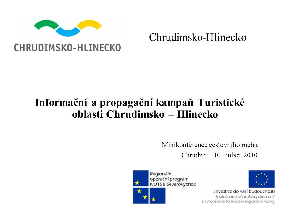 Chrudimsko-Hlinecko Informační a propagační kampaň Turistické oblasti Chrudimsko – Hlinecko Minikonference cestovního ruchu Chrudim – 10. duben 2010
