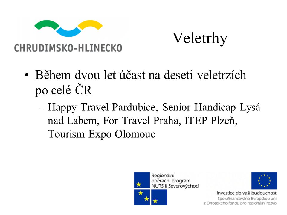 Veletrhy •Během dvou let účast na deseti veletrzích po celé ČR –Happy Travel Pardubice, Senior Handicap Lysá nad Labem, For Travel Praha, ITEP Plzeň,