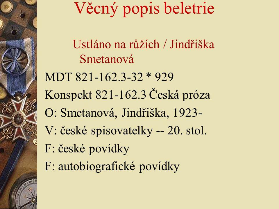 Věcný popis beletrie Ustláno na růžích / Jindřiška Smetanová MDT 821-162.3-32 * 929 Konspekt 821-162.3 Česká próza O: Smetanová, Jindřiška, 1923- V: č