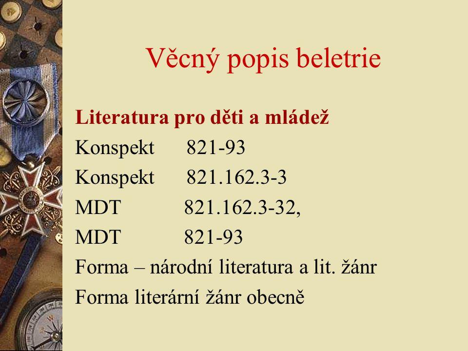 Věcný popis beletrie Literatura pro děti a mládež Konspekt 821-93 Konspekt 821.162.3-3 MDT 821.162.3-32, MDT 821-93 Forma – národní literatura a lit.