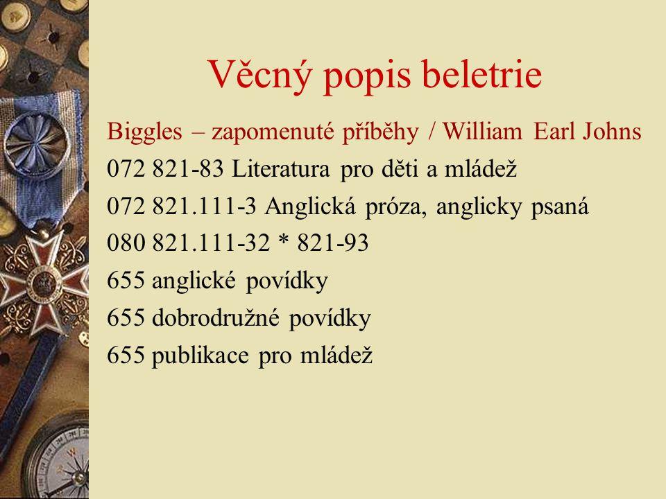 Věcný popis beletrie Biggles – zapomenuté příběhy / William Earl Johns 072 821-83 Literatura pro děti a mládež 072 821.111-3 Anglická próza, anglicky