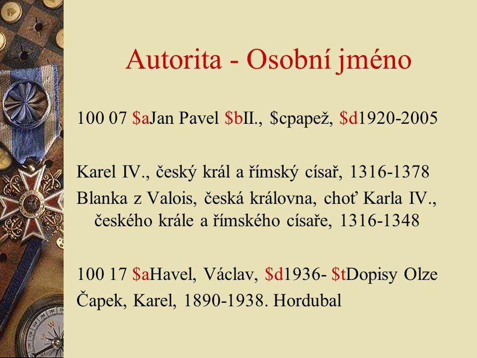 Autorita - Osobní jméno 100 07 $aJan Pavel $bII., $cpapež, $d1920-2005 Karel IV., český král a římský císař, 1316-1378 Blanka z Valois, česká královna
