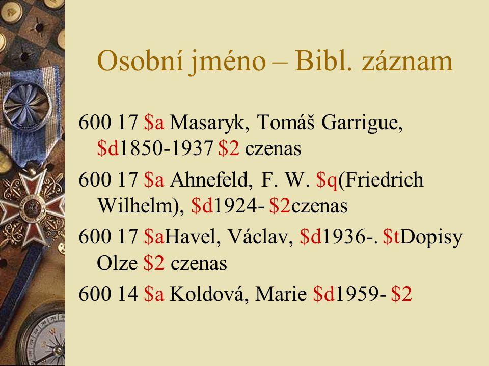 Osobní jméno – Bibl. záznam 600 17 $a Masaryk, Tomáš Garrigue, $d1850-1937 $2 czenas 600 17 $a Ahnefeld, F. W. $q(Friedrich Wilhelm), $d1924- $2czenas