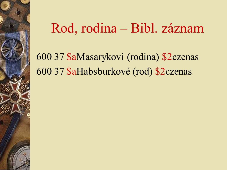 Rod, rodina – Bibl. záznam 600 37 $aMasarykovi (rodina) $2czenas 600 37 $aHabsburkové (rod) $2czenas