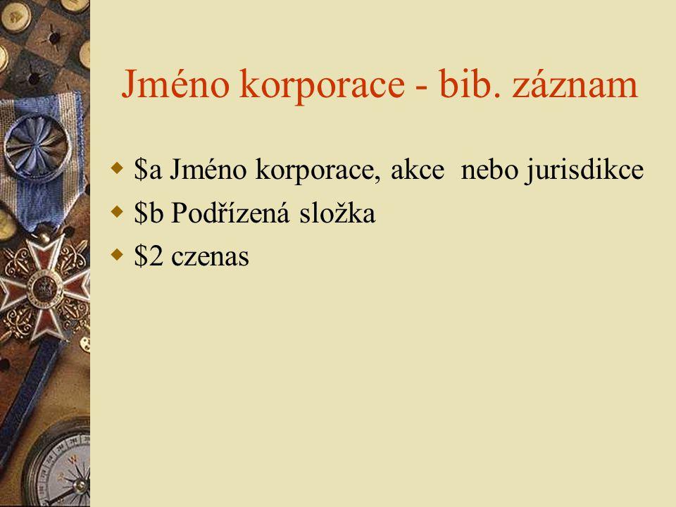 Jméno korporace - bib. záznam  $a Jméno korporace, akce nebo jurisdikce  $b Podřízená složka  $2 czenas