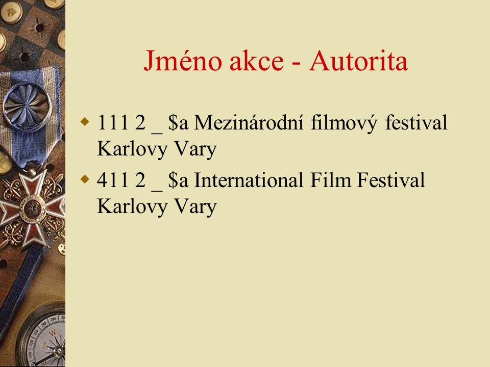 Jméno akce - Autorita  111 2 _ $a Mezinárodní filmový festival Karlovy Vary  411 2 _ $a International Film Festival Karlovy Vary