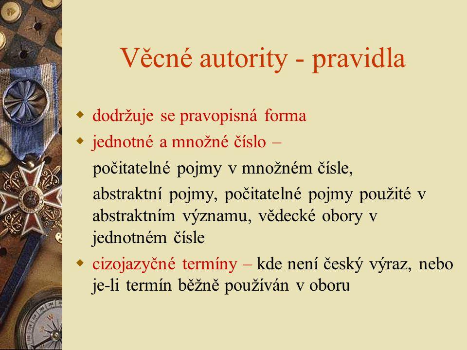 Věcné autority - pravidla  dodržuje se pravopisná forma  jednotné a množné číslo – počitatelné pojmy v množném čísle, abstraktní pojmy, počitatelné