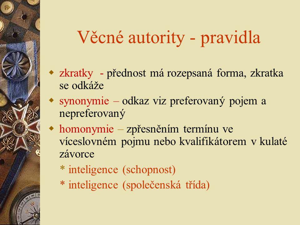 Věcné autority - pravidla  zkratky - přednost má rozepsaná forma, zkratka se odkáže  synonymie – odkaz viz preferovaný pojem a nepreferovaný  homon