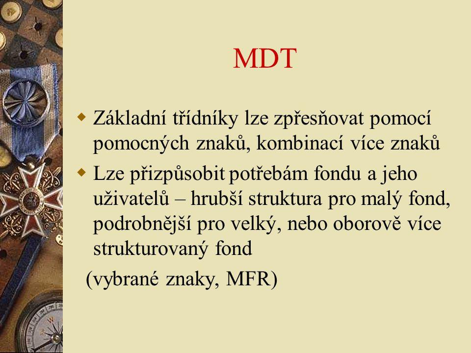 MDT  Základní třídníky lze zpřesňovat pomocí pomocných znaků, kombinací více znaků  Lze přizpůsobit potřebám fondu a jeho uživatelů – hrubší struktu