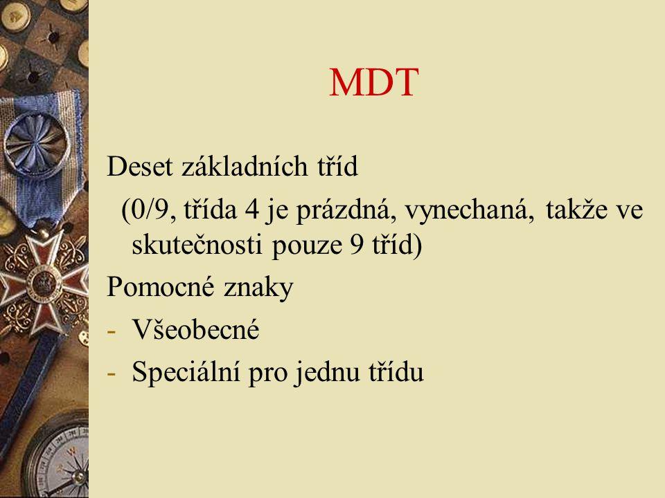 MDT Základní třídy 0 – Všeobecnosti  1 – Filozofie, Psychologie, Etika  2 – Náboženství  3 – Společenské vědy  5 – Přírodní vědy  6 – Aplikované vědy – Lékařství.