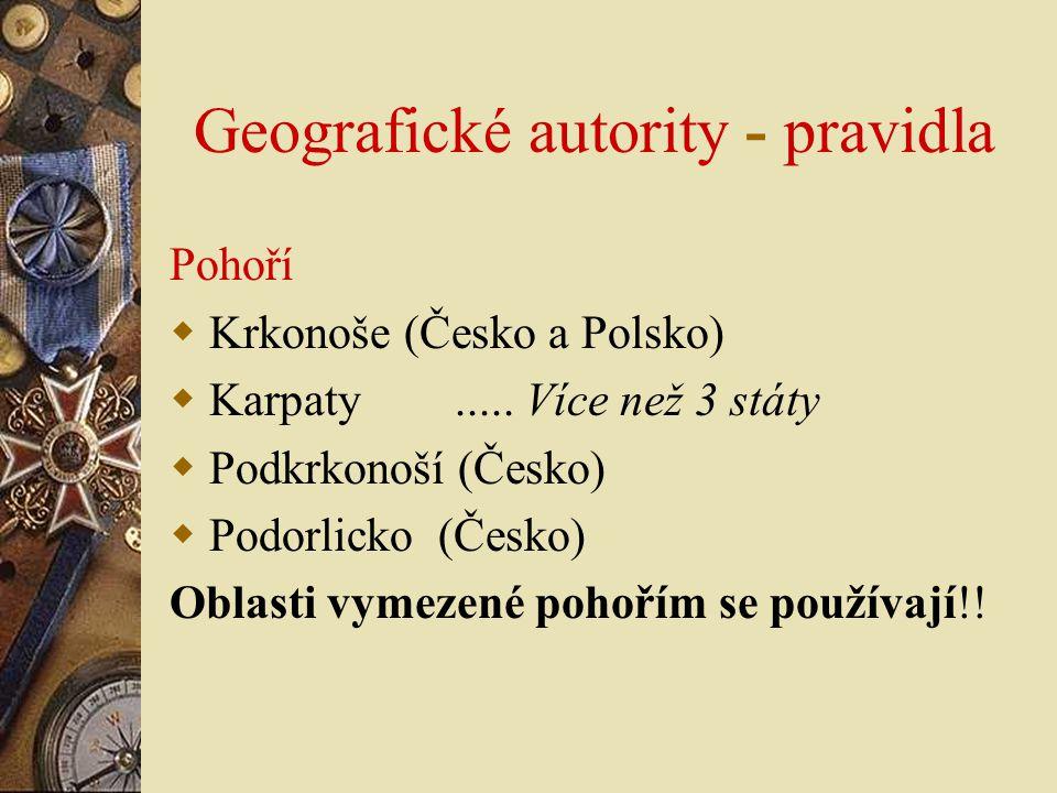 Geografické autority - pravidla Pohoří  Krkonoše (Česko a Polsko)  Karpaty..... Více než 3 státy  Podkrkonoší (Česko)  Podorlicko (Česko) Oblasti