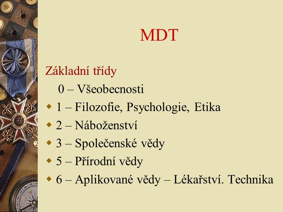 MDT Základní třídy 0 – Všeobecnosti  1 – Filozofie, Psychologie, Etika  2 – Náboženství  3 – Společenské vědy  5 – Přírodní vědy  6 – Aplikované
