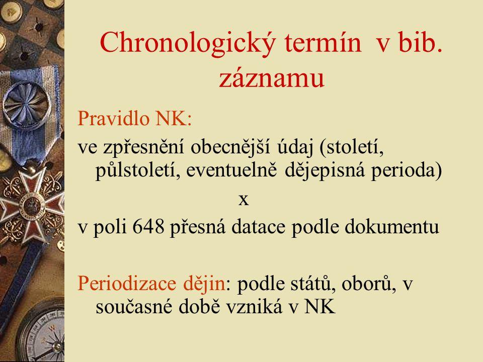 Chronologický termín v bib. záznamu Pravidlo NK: ve zpřesnění obecnější údaj (století, půlstoletí, eventuelně dějepisná perioda) x v poli 648 přesná d