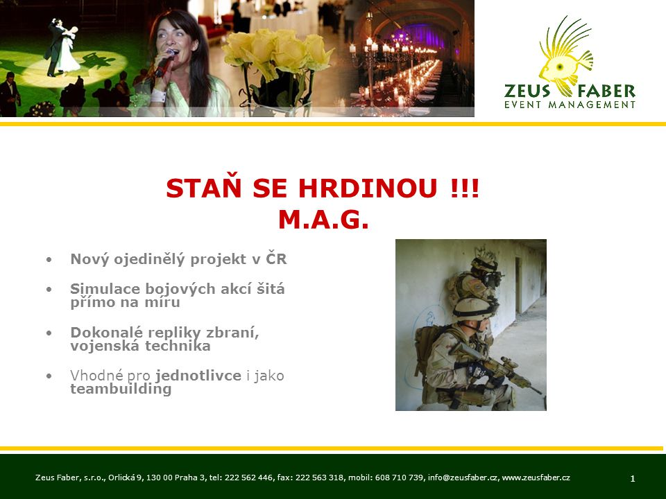 Zeus Faber, s.r.o., Orlická 9, 130 00 Praha 3, tel: 222 562 446, fax: 222 563 318, mobil: 608 710 739, info@zeusfaber.cz, www.zeusfaber.cz 1 STAŇ SE HRDINOU !!.