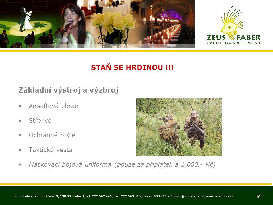 Zeus Faber, s.r.o., Orlická 9, 130 00 Praha 3, tel: 222 562 446, fax: 222 563 318, mobil: 608 710 739, info@zeusfaber.cz, www.zeusfaber.cz 10 STAŇ SE HRDINOU !!.