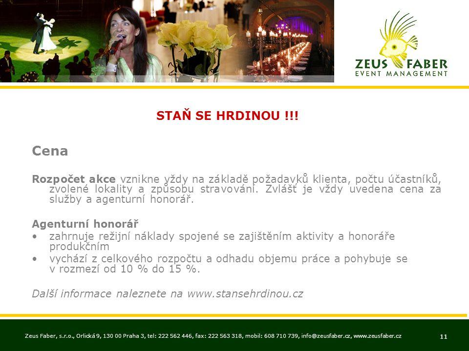 Zeus Faber, s.r.o., Orlická 9, 130 00 Praha 3, tel: 222 562 446, fax: 222 563 318, mobil: 608 710 739, info@zeusfaber.cz, www.zeusfaber.cz 11 STAŇ SE HRDINOU !!.