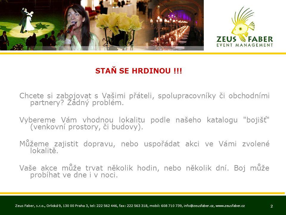 Zeus Faber, s.r.o., Orlická 9, 130 00 Praha 3, tel: 222 562 446, fax: 222 563 318, mobil: 608 710 739, info@zeusfaber.cz, www.zeusfaber.cz 2 STAŇ SE HRDINOU !!.