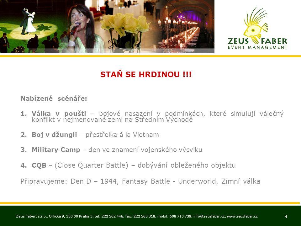 Zeus Faber, s.r.o., Orlická 9, 130 00 Praha 3, tel: 222 562 446, fax: 222 563 318, mobil: 608 710 739, info@zeusfaber.cz, www.zeusfaber.cz 4 STAŇ SE HRDINOU !!.