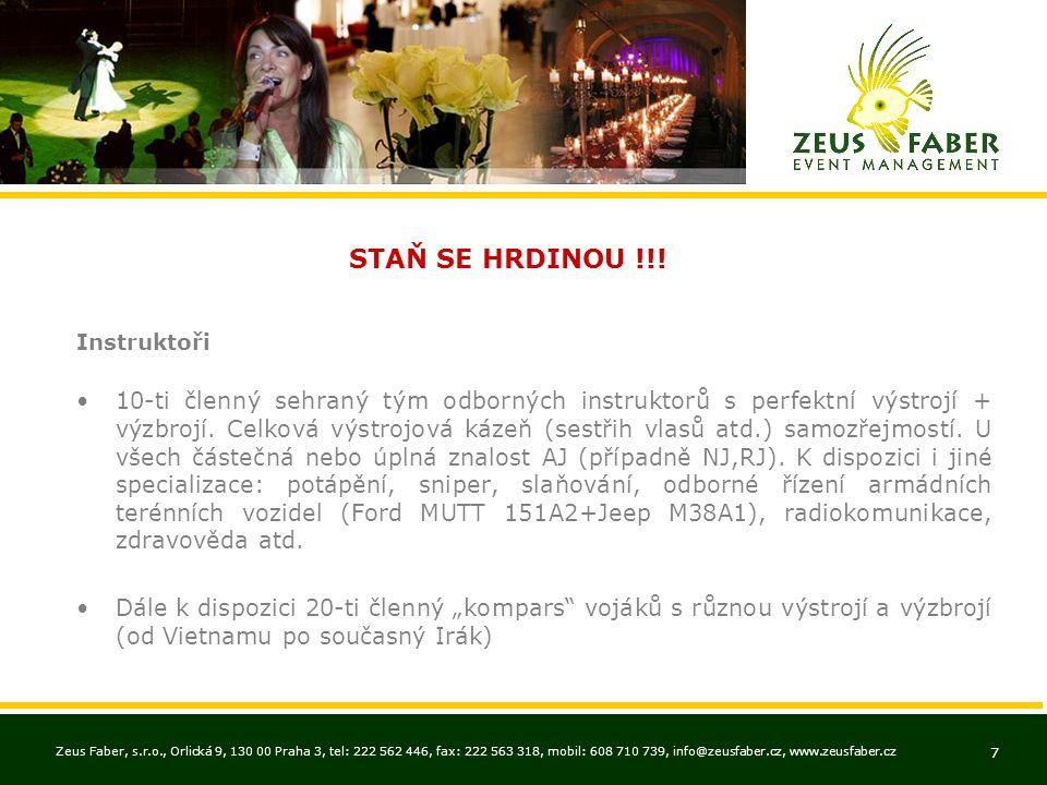 Zeus Faber, s.r.o., Orlická 9, 130 00 Praha 3, tel: 222 562 446, fax: 222 563 318, mobil: 608 710 739, info@zeusfaber.cz, www.zeusfaber.cz 7 STAŇ SE HRDINOU !!.