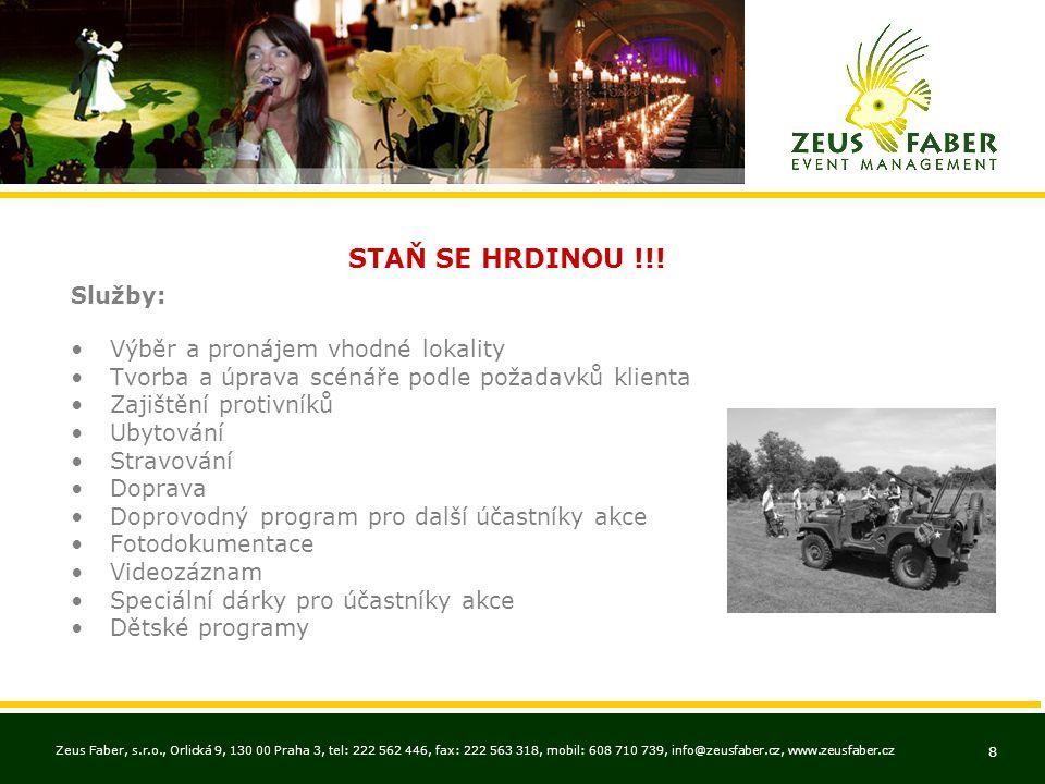Zeus Faber, s.r.o., Orlická 9, 130 00 Praha 3, tel: 222 562 446, fax: 222 563 318, mobil: 608 710 739, info@zeusfaber.cz, www.zeusfaber.cz 8 STAŇ SE HRDINOU !!.