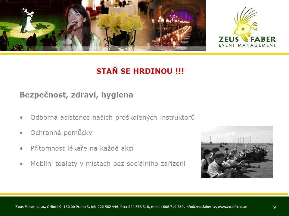 Zeus Faber, s.r.o., Orlická 9, 130 00 Praha 3, tel: 222 562 446, fax: 222 563 318, mobil: 608 710 739, info@zeusfaber.cz, www.zeusfaber.cz 9 STAŇ SE HRDINOU !!.