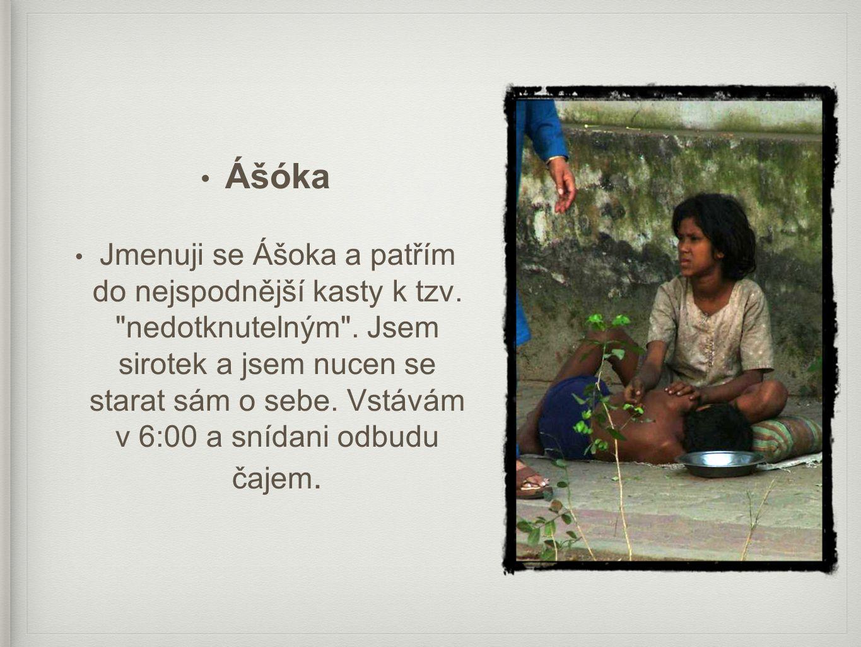 • Ášóka • Jmenuji se Ášoka a patřím do nejspodnější kasty k tzv.