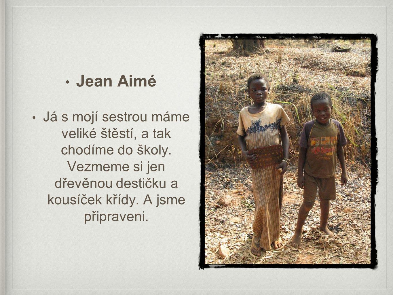 • Jean Aimé • Já s mojí sestrou máme veliké štěstí, a tak chodíme do školy.