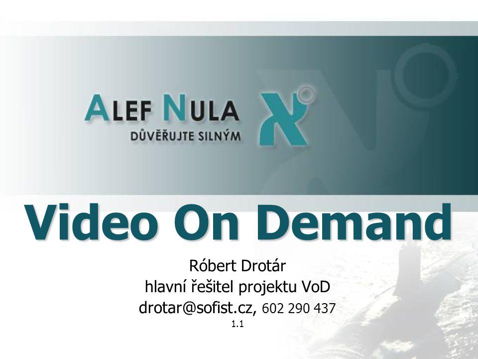Video On Demand Róbert Drotár hlavní řešitel projektu VoD drotar@sofist.cz, 602 290 437 1.1