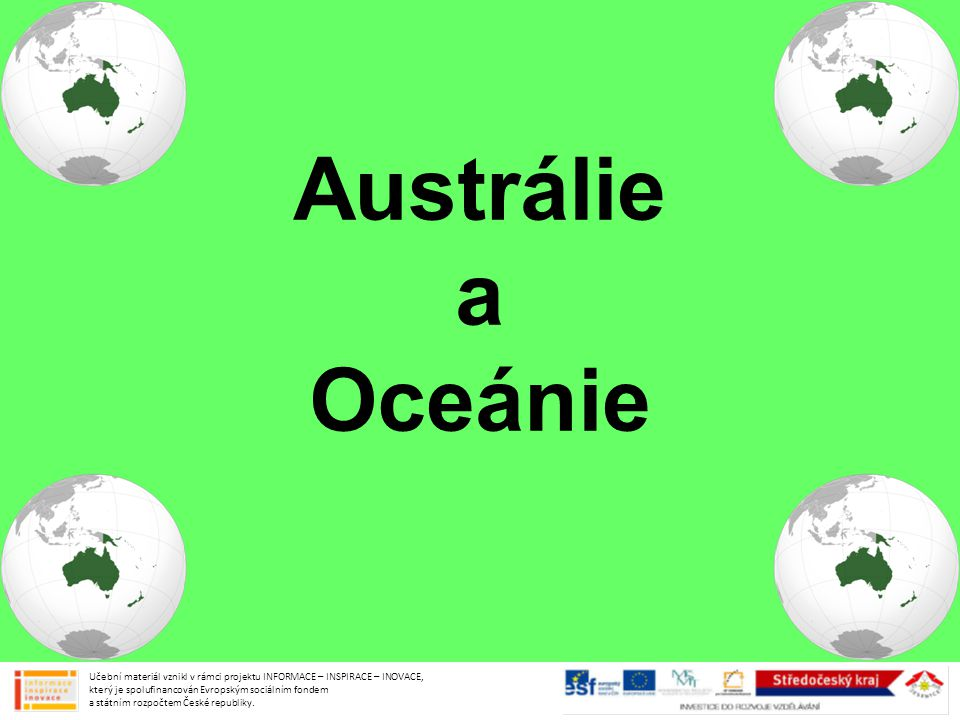Austrálie a Oceánie Učební materiál vznikl v rámci projektu INFORMACE – INSPIRACE – INOVACE, který je spolufinancován Evropským sociálním fondem a státním rozpočtem České republiky.