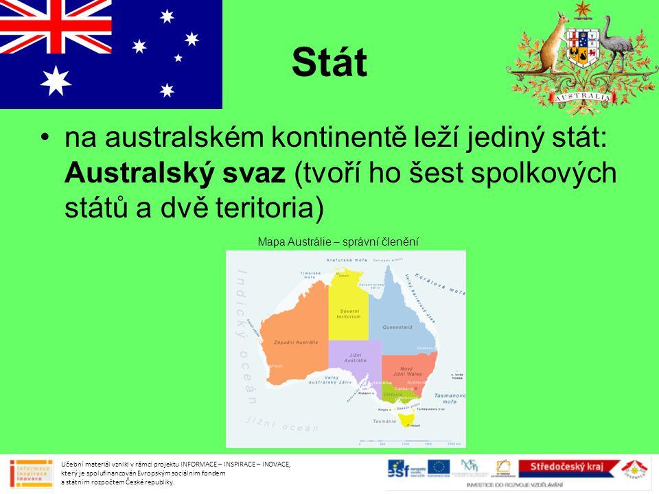 Stát •na australském kontinentě leží jediný stát: Australský svaz (tvoří ho šest spolkových států a dvě teritoria) Učební materiál vznikl v rámci projektu INFORMACE – INSPIRACE – INOVACE, který je spolufinancován Evropským sociálním fondem a státním rozpočtem České republiky.