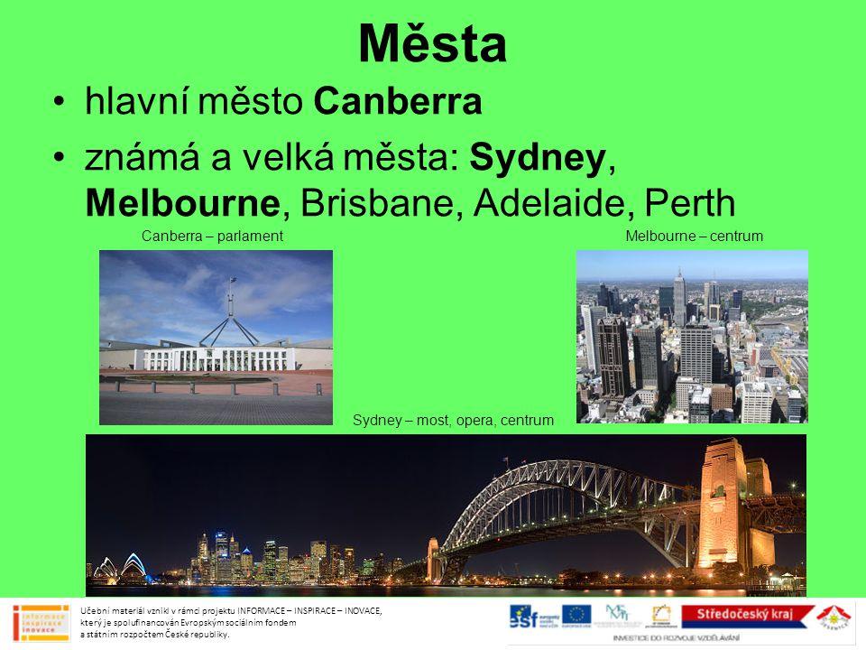 Města •hlavní město Canberra •známá a velká města: Sydney, Melbourne, Brisbane, Adelaide, Perth Učební materiál vznikl v rámci projektu INFORMACE – INSPIRACE – INOVACE, který je spolufinancován Evropským sociálním fondem a státním rozpočtem České republiky.