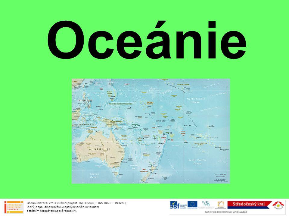 Oceánie Učební materiál vznikl v rámci projektu INFORMACE – INSPIRACE – INOVACE, který je spolufinancován Evropským sociálním fondem a státním rozpočt