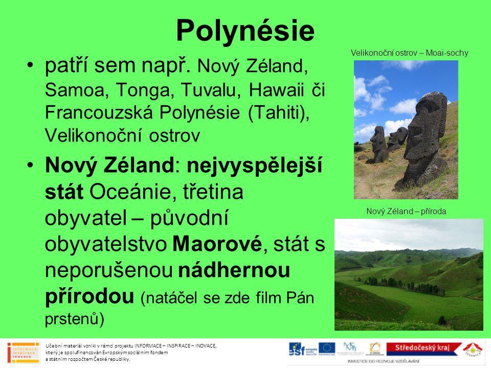 Polynésie •patří sem např. Nový Zéland, Samoa, Tonga, Tuvalu, Hawaii či Francouzská Polynésie (Tahiti), Velikonoční ostrov •Nový Zéland: nejvyspělejší