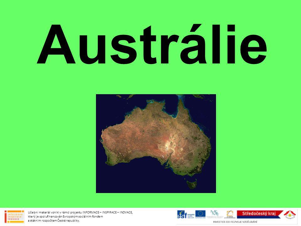 Austrálie Učební materiál vznikl v rámci projektu INFORMACE – INSPIRACE – INOVACE, který je spolufinancován Evropským sociálním fondem a státním rozpo